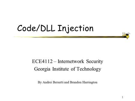 1 Code/DLL Injection ECE4112 – Internetwork Security Georgia Institute of Technology By Andrei Bersatti and Brandon Harrington.