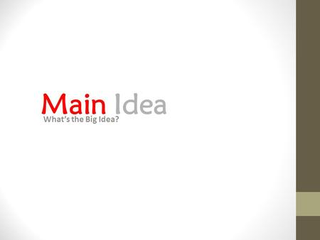 Main Idea What's the Big Idea?. Main Idea The purpose of the paragraph or text All information in the paragraph should connect to the main idea Some information.