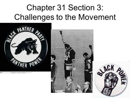 Chapter 31 Section 3: Challenges to the Movement.