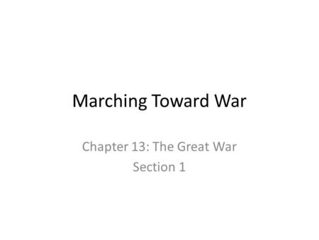 Marching Toward War Chapter 13: The Great War Section 1.