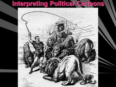 Interpreting Political Cartoons Why is Theodore Roosevelt considered a Progressive President?