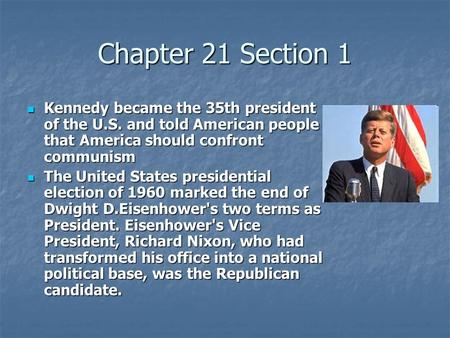 Chapter 21 Section 1 Kennedy became the 35th president of the U.S. and told American people that America should confront communism Kennedy became the 35th.