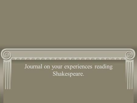 Journal on your experiences reading Shakespeare..