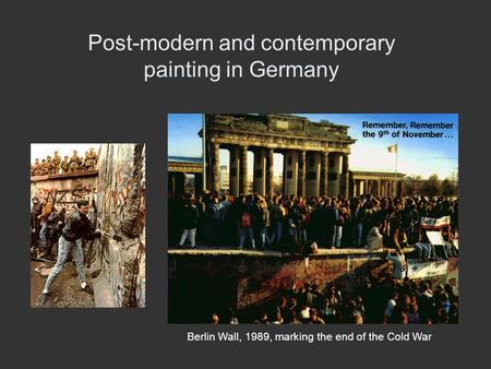 Post-modern and contemporary painting in Germany Berlin Wall, 1989, marking the end of the Cold War.