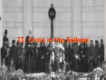 "II. Crisis in the Balkans A. ""Powder Keg of Europe"" 1878 – Serbia becomes an independent country Wanted to unite all Slavs and create a Greater Serbia."