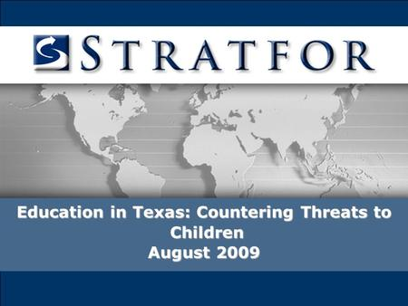 Education in Texas: Countering Threats to Children Children August 2009.