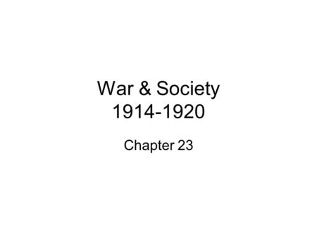 War & Society 1914-1920 Chapter 23. Road to War Key factors precipitated war in Europe Imperialist expansion Militarism - Russia's army - France and Germany.