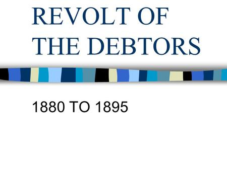 REVOLT OF THE DEBTORS 1880 TO 1895. Election of 1868 –Waving the bloody shirt Ohio idea Fiske and Gould Tweed Ring Credit Mobilier Whiskey ring Fish Treaty.