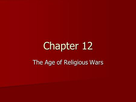 Chapter 12 The Age of Religious Wars. French Wars of Religion (1562-1598) Catholics v. Huguenots (Calvinists) Catherine de Medicis v. the Guises Political/Social/Religious.