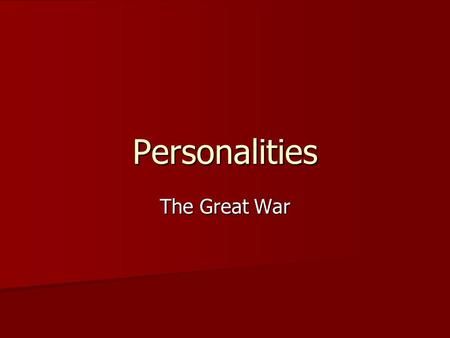 Personalities The Great War. Franz Ferdinand Archduke Archduke Crown Prince (Heir) of the Austro-Hungarian Empire Crown Prince (Heir) of the Austro-Hungarian.