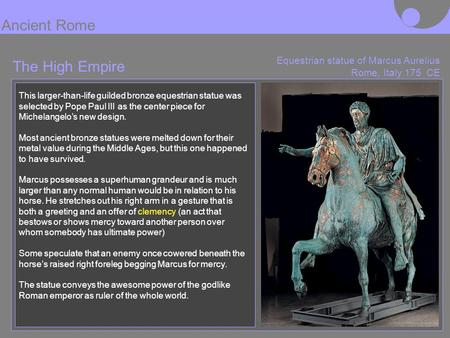 The High Empire Equestrian statue of Marcus Aurelius Rome, Italy 175 CE This larger-than-life guilded bronze equestrian statue was selected by Pope Paul.