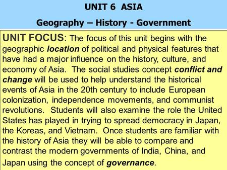 UNIT FOCUS: The focus of this unit begins with the geographic location of political and physical features that have had a major influence on the history,