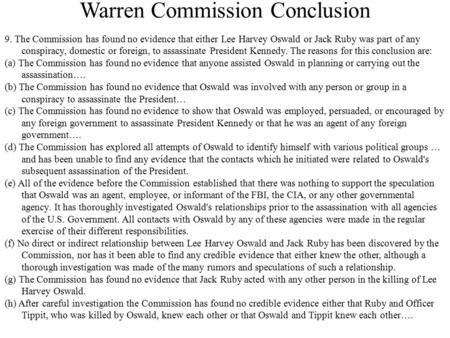 Warren Commission Conclusion 9. The Commission has found no evidence that either Lee Harvey Oswald or Jack Ruby was part of any conspiracy, domestic or.