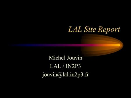 LAL Site Report Michel Jouvin LAL / IN2P3