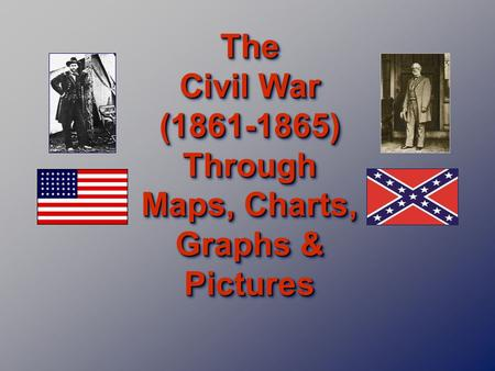 The Civil War (1861-1865) Through Maps, Charts, Graphs & Pictures.