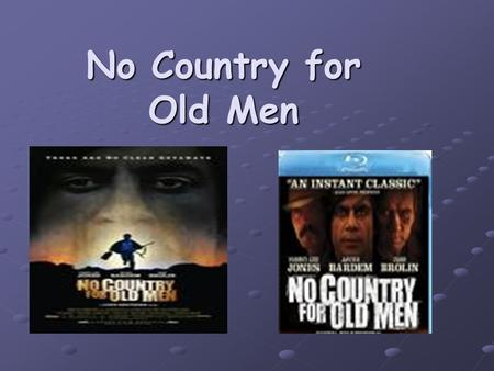 No Country for Old Men. Oscar Awards Best picture Directing Writing (Adapted Screen play) Actor in a supporting role Javier Bardem------Chigurh Javier.
