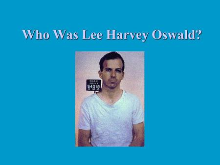 Who Was Lee Harvey Oswald?. Choices: Lone nut Just plain nut, involved in conspiracy, used in conspiracy and/or set up as patsy Just plain patsy.