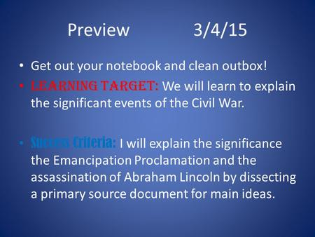 Preview3/4/15 Get out your notebook and clean outbox! Learning Target: We will learn to explain the significant events of the Civil War. Success Criteria: