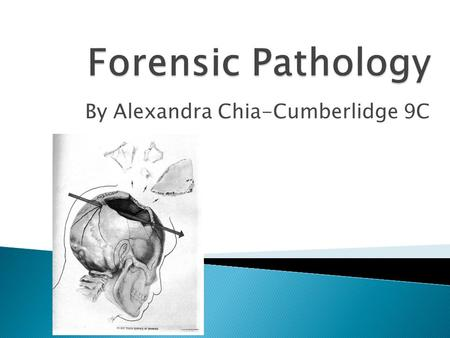 By Alexandra Chia-Cumberlidge 9C.  a part of forensic science used to determine the cause of death by the examination of a corpse.  Forensic pathologists.