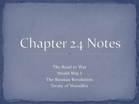 The Road to War World War I The Russian Revolution Treaty of Versailles.