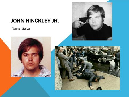 JOHN HINCKLEY JR. Tanner Salva. BACKGROUND & EARLY LIFE Born in Ardmore, Oklahoma, on May 29, 1955, John Warnock Hinckley Jr. became infamous in 1981.