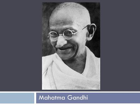 Mahatma Gandhi. English Rule over India  First we need to talk about England !