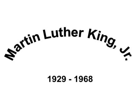 "1929 - 1968. ""…Until justice rolls down like waters and righteousness like a mighty stream."" Martin Luther King, Jr."