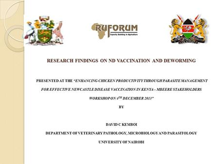 "RESEARCH FINDINGS ON ND VACCINATION AND DEWORMING RESEARCH FINDINGS ON ND VACCINATION AND DEWORMING PRESENTED AT THE ""ENHANCING CHICKEN PRODUCTIVITY THROUGH."