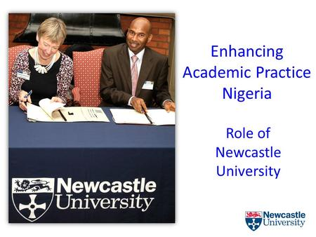 Enhancing Academic Practice Nigeria Role of Newcastle University.