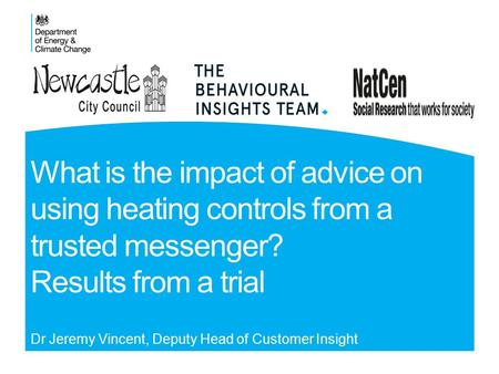 What is the impact of advice on using heating controls from a trusted messenger? Results from a trial Dr Jeremy Vincent, Deputy Head of Customer Insight.