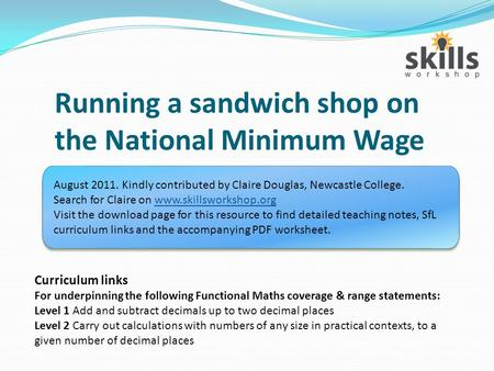 Running a sandwich shop on the National Minimum Wage Curriculum links For underpinning the following Functional Maths coverage & range statements: Level.