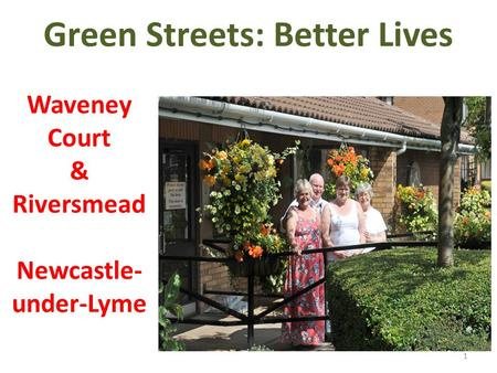 Green Streets: Better Lives Waveney Court & Riversmead Newcastle- under-Lyme 1.