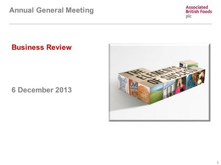 1 Business Review 6 December 2013 Annual General Meeting.