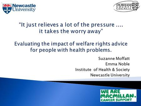 Suzanne Moffatt Emma Noble Institute of Health & Society Newcastle University ""