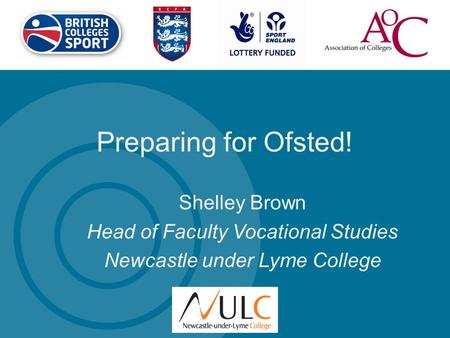 Preparing for Ofsted! Shelley Brown Head of Faculty Vocational Studies Newcastle under Lyme College.