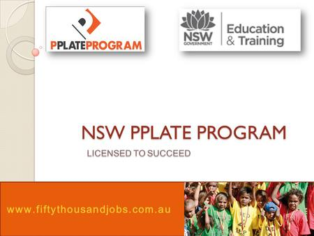 NSW PPLATE PROGRAM www.fiftythousandjobs.com.au. What is the P-Plate Program? The P-Plate Program is designed to provide training and support to young.