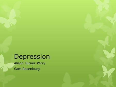 Depression Alison Turner-Parry Sam Rosenburg. Aims  To have an enjoyable time covering elements of the GP mental health curriculum.