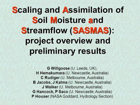 Scaling and Assimilation of Soil Moisture and Streamflow (SASMAS): project overview and preliminary results G Willgoose (U. Leeds, UK), H Hemakumara (U.