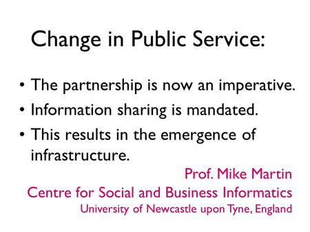 Change in Public Service: The partnership is now an imperative. Information sharing is mandated. This results in the emergence of infrastructure. Prof.