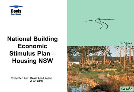 National Building Economic Stimulus Plan – Housing NSW Presented by:Bovis Lend Lease June 2009.