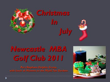 Christmas In In July July Newcastle MBA Golf Club 2011 Port Stephens Dolphin Cruise, with lunch at Mumms on the Myall, Tea Gardens.