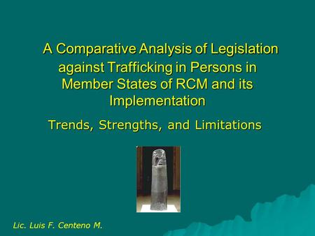 A Comparative Analysis of Legislation <strong>against</strong> Trafficking in Persons in Member States of RCM and its Implementation A Comparative Analysis of Legislation.