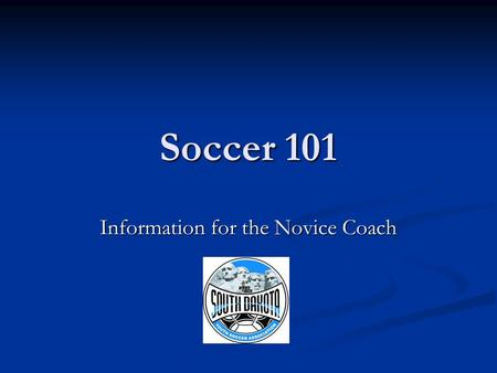 Soccer 101 Information for the Novice Coach. So now you are a coach, what next? DDDDevelop a philosophy. WWWWhy do you want to coach? WWWWhat.