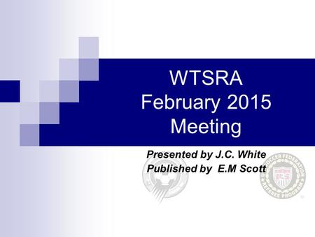 WTSRA February 2015 Meeting Presented by J.C. White Published by E.M Scott.