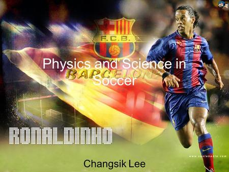 Physics and Science in Soccer Changsik Lee. Free Kick If a player fouled to another player, the referee gives the free kick There is a great possibility.