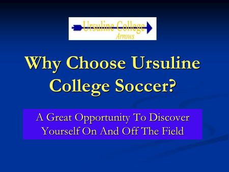 Why Choose Ursuline College Soccer? A Great Opportunity To Discover Yourself On And Off The Field.