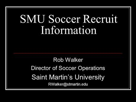 SMU Soccer Recruit Information Rob Walker Director of Soccer Operations Saint Martin's University