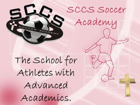 SCCS Soccer Academy The School for Athletes with Advanced Academics.