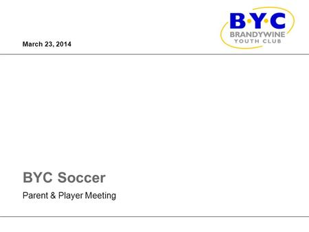 ©2014 MasterCard. Proprietary and Confidential BYC Soccer March 23, 2014 Parent & Player Meeting.