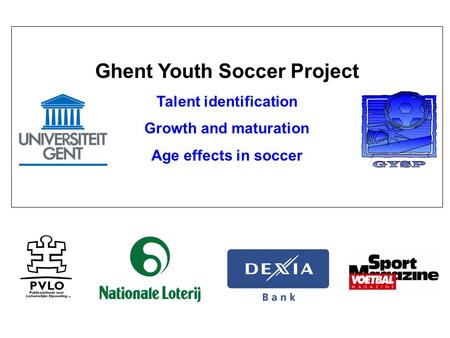 Ghent Youth Soccer Project Talent identification Growth and maturation Age effects in soccer.